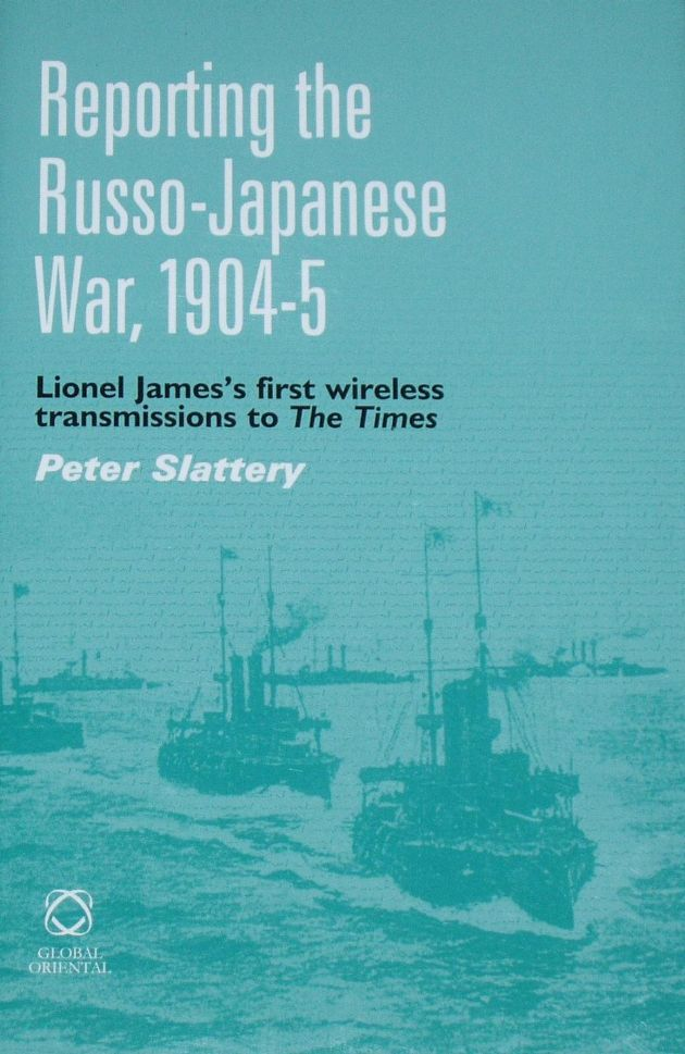 Reporting the Russo-Japanese War 1904-5, by Peter Slattery
